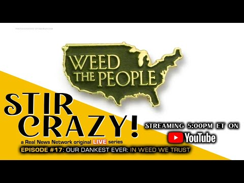 Stir Crazy! Episode #17: Our Dankest Ever: In Weed We Trust