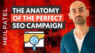 The Anatomy Of A Perfect SEO Campaign | Neil Patel