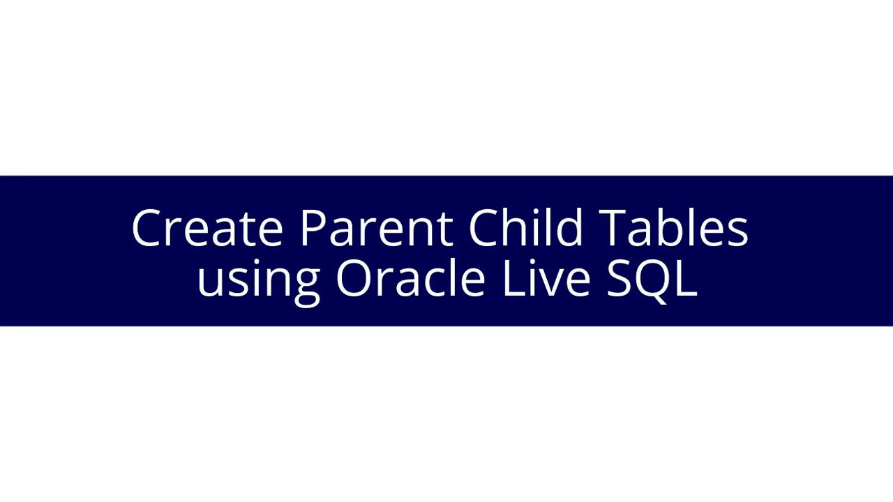 Create parent child tables using oracle live sql