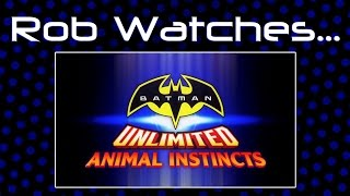 Rob Watches Batman Unlimited Animal Instincts