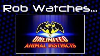 Rob Watches Batman Unlimited Animal Instincts