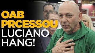 OAB PROCESSOU LUCIANO HANG | Por Rubinho Nunes