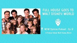 Full House Goes to Walt Disney World | WDW Opinion Ep. 12