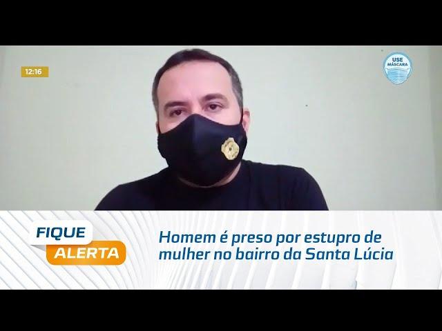 Homem é preso por estupro de mulher no bairro da Santa Lúcia