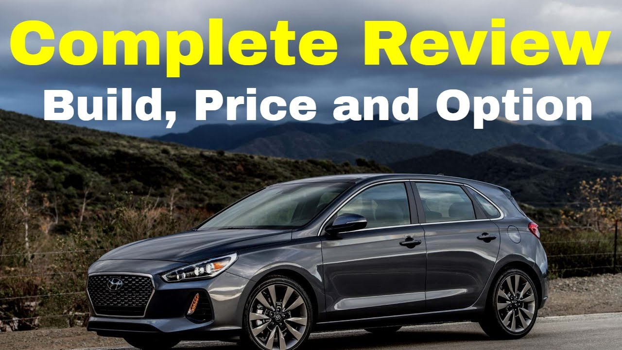 2018 Hyundai Elantra Gt Sport Hatchback Build Your Own Price Review