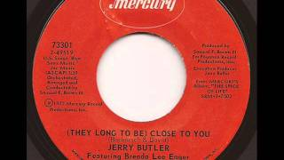 JERRY BUTLER ft. BRENDA LEE EAGER - (THEY LONG TO BE) CLOSE TO YOU (MERCURY)