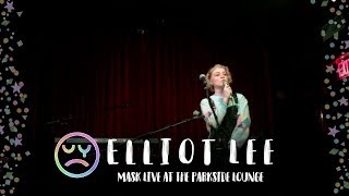Elliot Lee: Mask (Live at the Parkside Lounge)