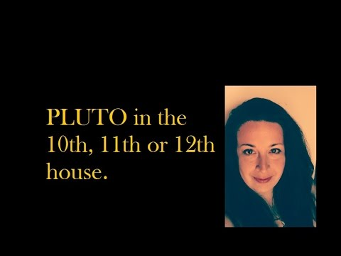Pluto in the 10th, 11th or 12th House of the Natal Chart