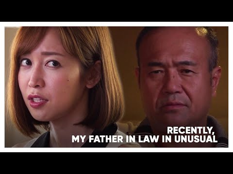 ENG SUBS : RECENTLY MY FATHER IN LAW IS UNUSUAL