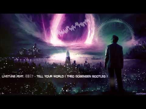 livetune feat. 初音ミク - Tell Your World (Theo Gobensen Bootleg) [HQ Free]