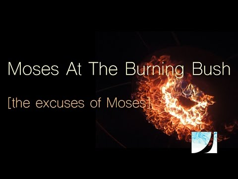 The Excuses Of Moses   Exodus 3:1-4:12