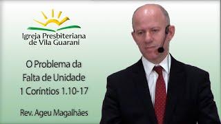 O Problema da Falta de Unidade - 1 Coríntios 1.10-17 | Rev. Ageu Magalhães