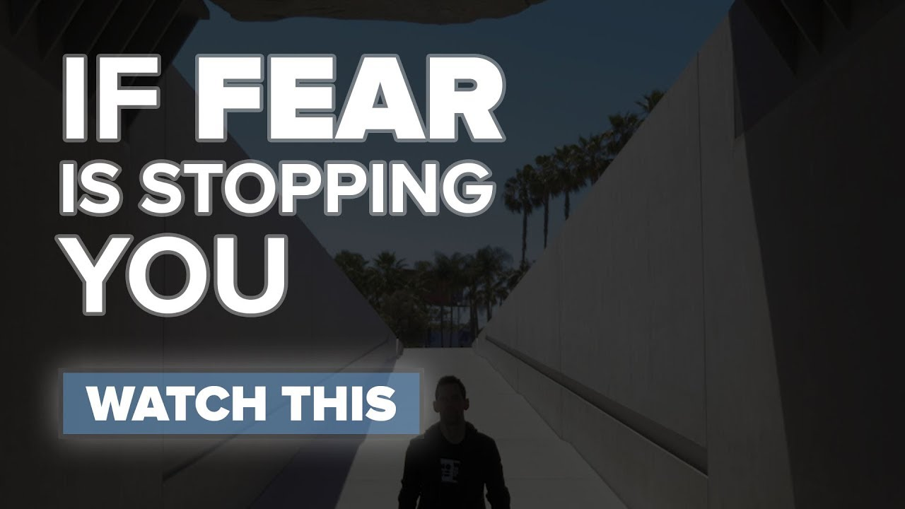 If Fear Is Stopping You, Watch This