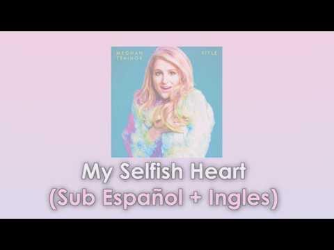 Meghan Trainor - My Selfish Heart ( Lyrics + Sub Español e Ingles )