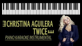 CHRISTINA AGUILERA - Twice KARAOKE (Piano Instrumental - Original Key)