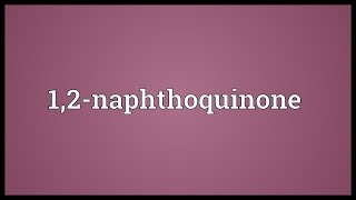 1,2-naphthoquinone Meaning