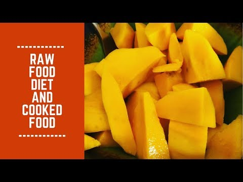 The Raw Food Diet and Cooked Food: What I've Learned
