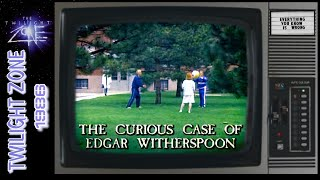 1980s Twilight Zone: The Curious Case Of Edgar Witherspoon