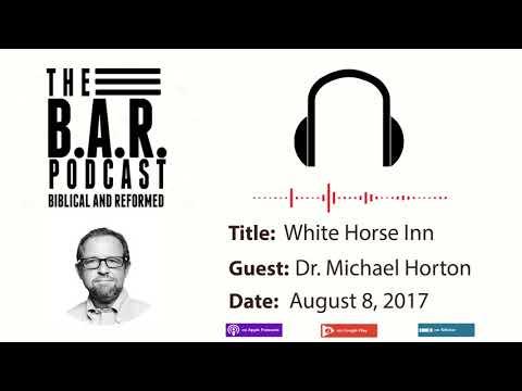 The B.A.R. Podcast | White Horse Inn | Dr. Michael Horton