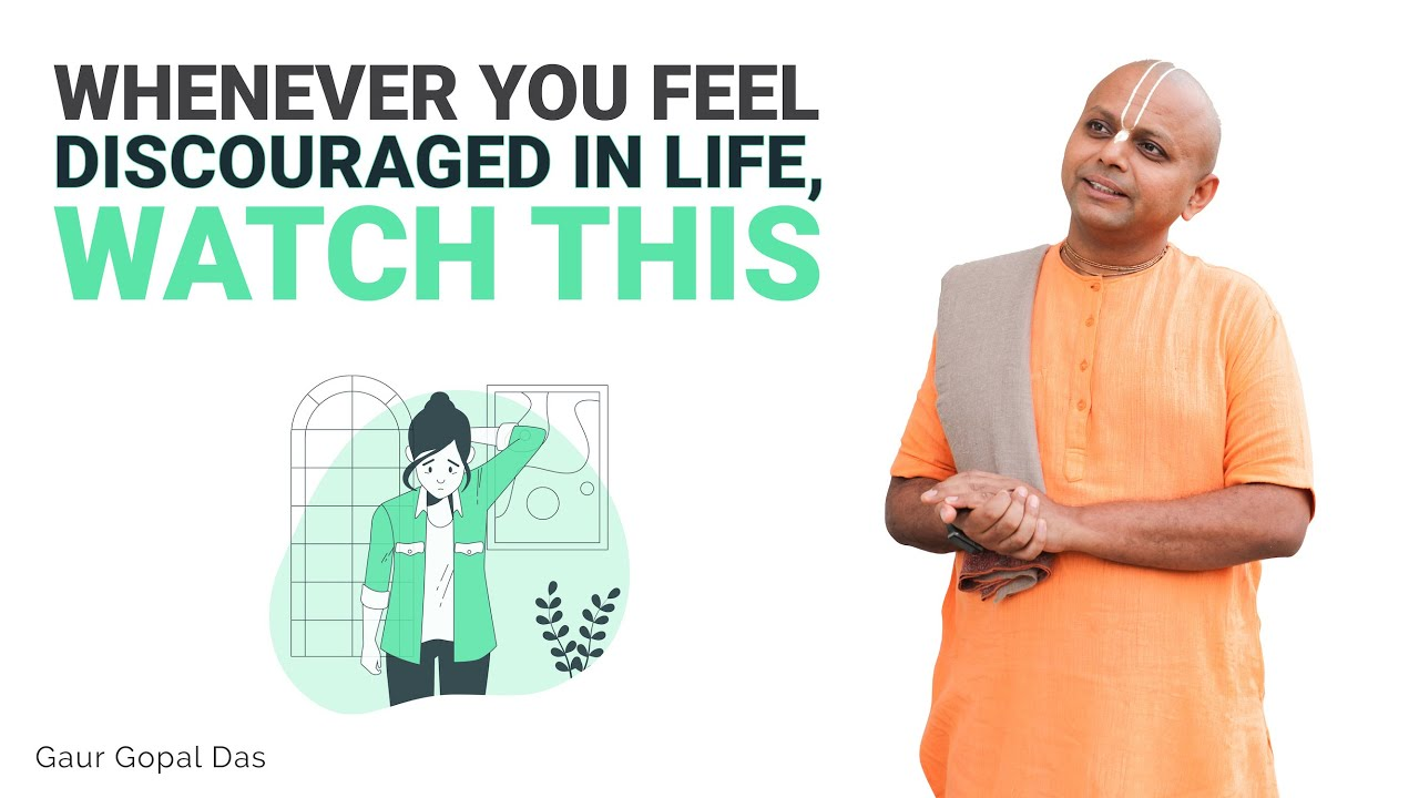 Whenever you feel discouraged in life, Watch This by Gaur Gopal Das