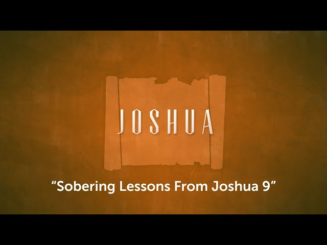 Sobering Lessons From Joshua 9