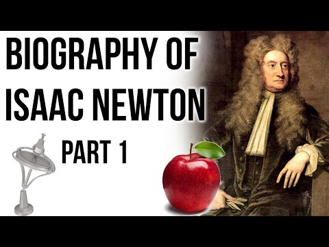 Sir Isaac Newton Biography Part 1, Laws Of Motion By Newton, Optics And Gravitation