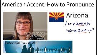 How to Pronounce Arizona:  Speech Modification SMART American Accent