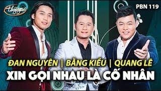 Đan Nguyên, Quang Lê, Bằng Kiều - Xin Gọi Nhau Là Cố Nhân (Song Ngọc) PBN 119