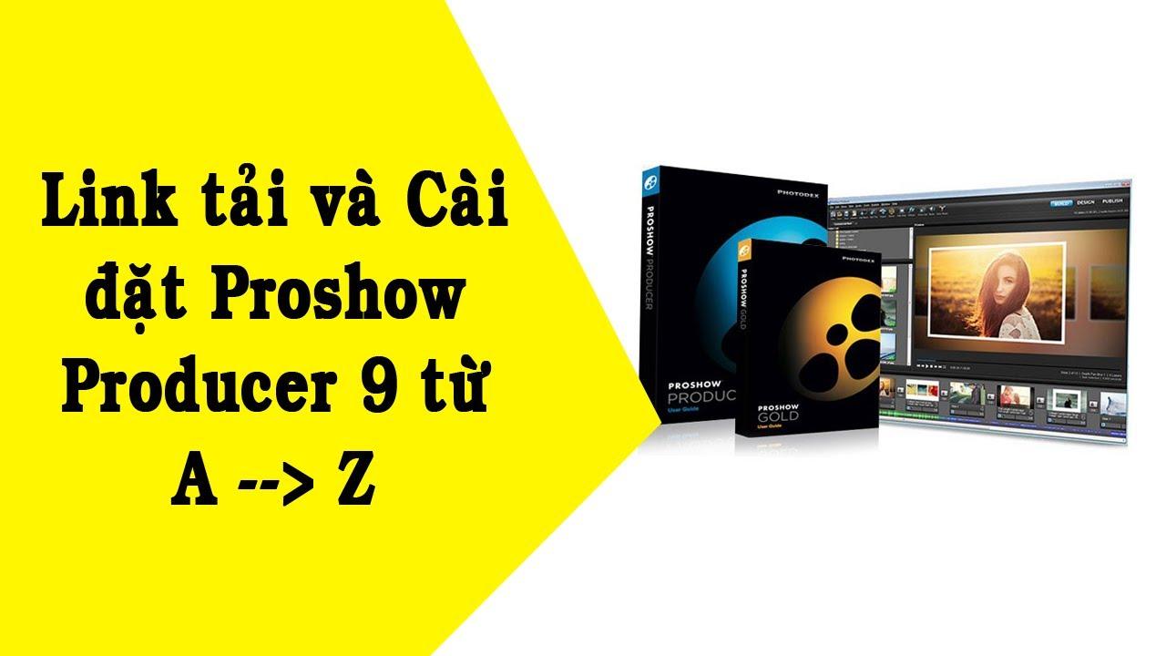 Link tải Proshow Producer 9, Cách cài đặt Proshow Producer chi tiết từ A–Z