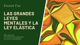 LAS GRANDES LEYES MENTALES Y LA LEY ELÁSTICA - Escrito por Emmet Fox