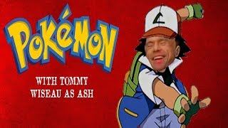 Pokemon but Ash is voiced by Tommy Wiseau