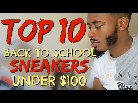 TOP 10 BACK TO SCHOOL SNEAKERS FOR UNDER $100 !