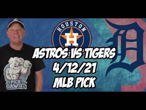 Houston Astros vs Detroit Tigers 4/12/21 MLB Pick and Prediction MLB Tips Betting Pick