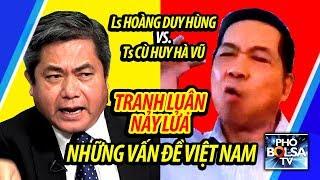 Ls Hoàng Duy Hùng vs. Ts Cù Huy Hà Vũ: Tranh luận nảy lửa những vấn đề Việt Nam