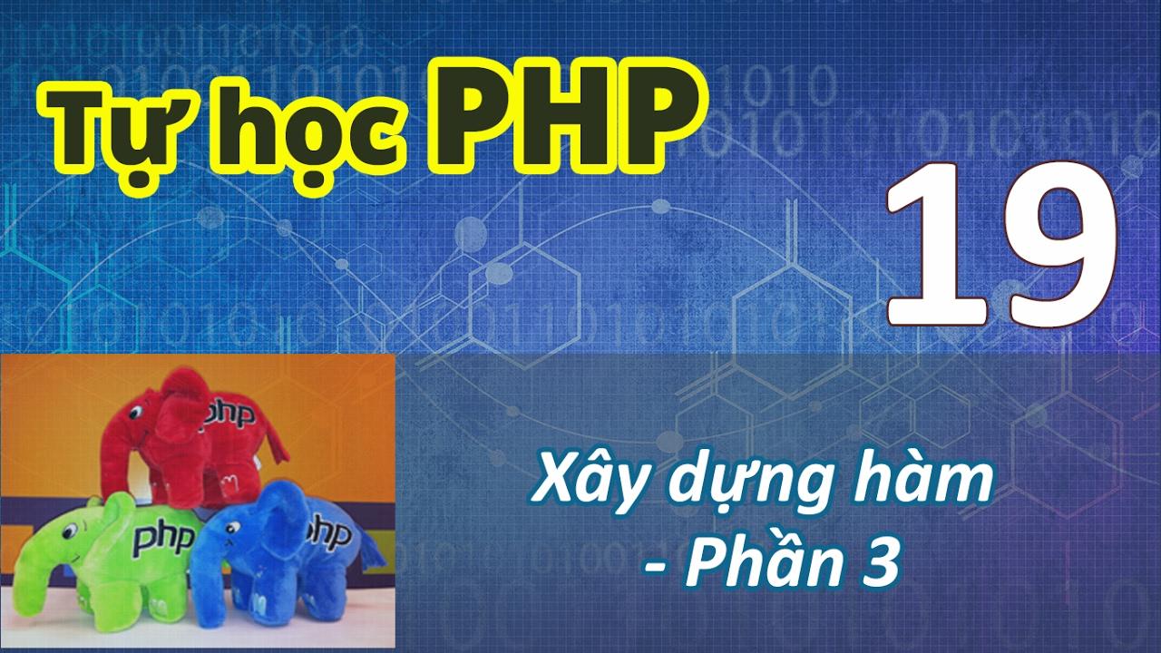 Tự học PHP - 19 Xây dựng hàm - Phần 3