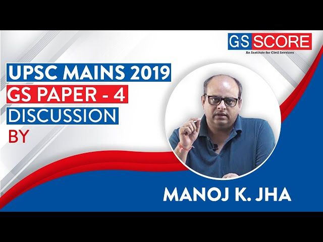 UPSC Mains 2019 Paper Discussion: GS Paper 4 by Manoj K Jha