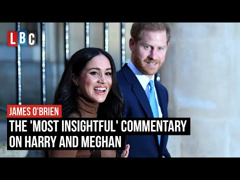 James O'Brien reveals the 'most insightful' commentary on Harry and Meghan | LBC
