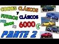 Coches clásicos y futuros clásicos por 6000? - Parte 2 (L-R)