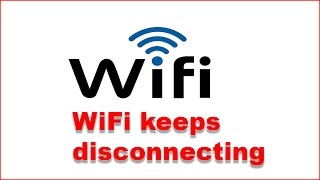 Windows 7 /10 : WiFi internet keeps on disconnecting