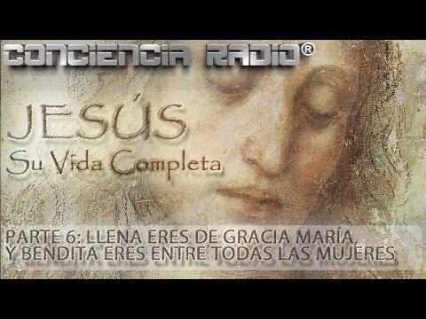 JESUS † SU VIDA COMPLETA | PARTE 6 |  LLENA ERES DE GRACIA MARIA... (CR EP 32 2016)
