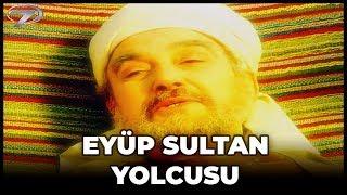 Dini Film - Eyüp Sultan Yolcusu