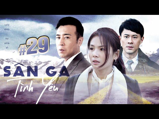 [THUYẾT MINH] Sân Ga Tình Yêu - Tập 29   Phim Ngôn Tình Trung Quốc Hay Nhất 2020