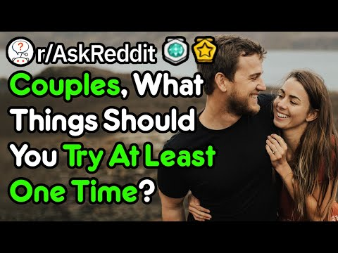 Couples, What Things Should You Try At Least Once? (r/AskReddit)