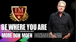"#IM Media | IM #Worship Center | Don Moen, ""Be Where You Are."""