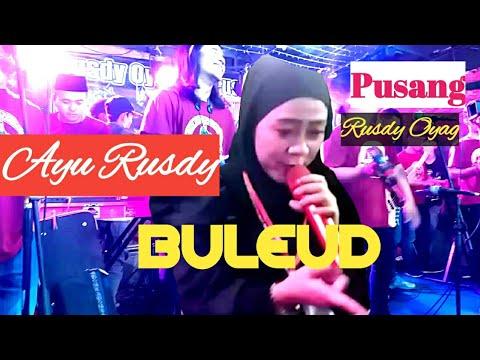 BULEUD Vocal AYU RUSDY FT PUSANG RUSDY OYAG    HIBURAN BUKBER SILATURAHMI DULUR RUSDY OYAG