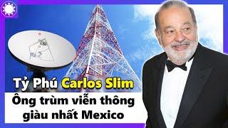 """Tỷ Phú Carlos Slim - """"Ông Trùm Viễn Thông"""" Giàu Nhất Mexico Nhờ Thế Độc Quyền"""