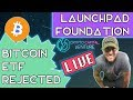 Bitcoin ETF Rejected, BTC Price Analysis, and Launching Our Foundation