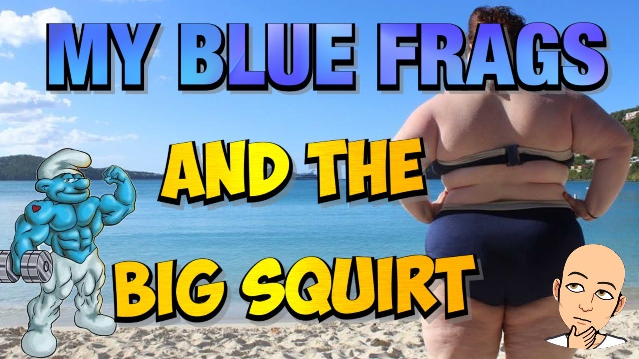 Bring Out The Blues 💙 The Big Squirt 💦 Tag Series 👋