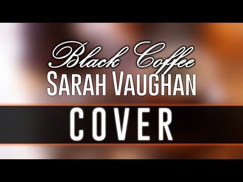 Black Coffee [Sarah Vaughan] Cover with Lyrics