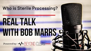 Who is Sterile Processing? | Real Talk w/ Bob Marrs | Episode #2 | Beyond Clean Video Series